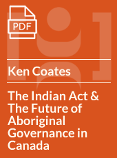 The Indian Act And The Future Of Aboriginal Governance In Canada